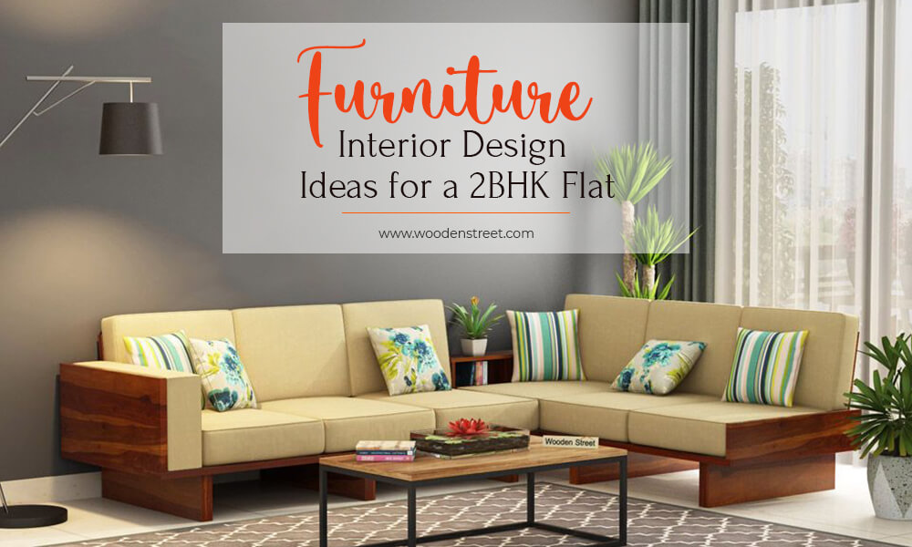 Which are the Best Furniture Interior Design Ideas for a 2BHK Flat?